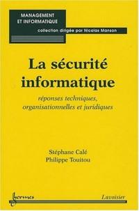 La sécurité informatique : Réponses techniques, organisationelles et juridiques