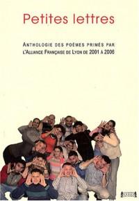 Petites lettres : Anthologie des poèmes primés par l'Alliance française de Lyon de 2001 à 2006