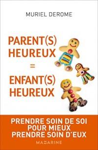 Parents heureux = enfants heureux: Prendre soin de soi pour mieux prendre soin d'eux