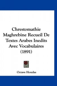 Chrestomathie Maghrebine Recueil de Textes Arabes Inedits Avec Vocabulaires (1891)