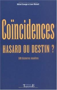 Coïncidences, hasard ou destin ? 590 histoires insolites