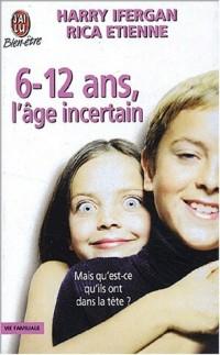 6-12 ans, l'âge incertain. Mais qu'est-ce qu'ils ont dans la tête ?
