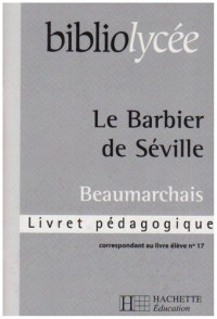 Bibliolycee - le Barbier de Séville, Beaumarchais - Livret Pedagogique