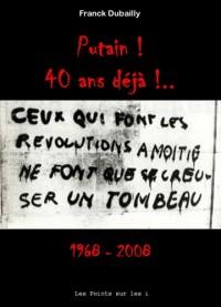 Putain ! 40 ans déjà !... 1968-2008