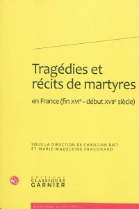 Tragédie et récits de martyres : En France (fin XVIe-début XVIIe siècle)