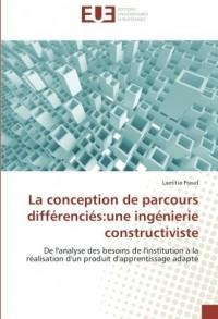 La conception de parcours differencies:une ingenierie constructiviste: De l'analyse des besoins de l'institution A la realisation d'un produit d'apprentissage adapte