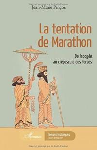 La tentation de Marathon: De l'apogée au crépuscule des Perses