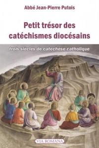 Petit trésor des catéchismes diocésains. TROIS SIECLES DE CATECHESE CATHOLIQUE