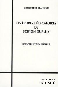 Les épîtres dédicatoires de Scipion Dupleix : Une carrière en épîtres ?
