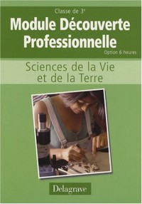 Sciences de la Vie et de la Terre 3e : Cahier d'activités Module découverte professionnelle option 6 heures