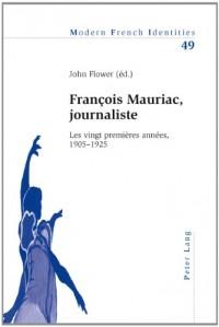 Francois Mauriac, Journaliste: Les Vingt Premières Années, 1905-1925