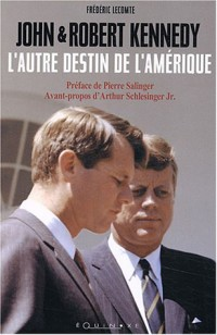 John et Robert Kennedy : L'autre destin de l'Amérique