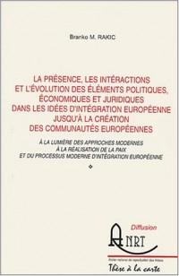 La présence, les interactions et l'évolution des éléments politiques, économiques et juridiques dans les idées d'intégration européenne jusqu'à la ... du processus moderne d'intégration européenne