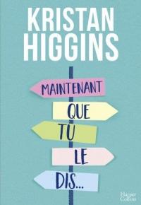 Maintenant que tu le dis...: la nouvelle comédie de Kristan Higgins !