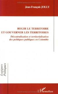 Régir le territoire et gouverner les territoires : Décentralisation et territorialisation des politiques publiques en Colombie