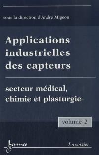 Applications industrielles des capteurs : Volume 2, Secteur médical, chimie et plasturgie