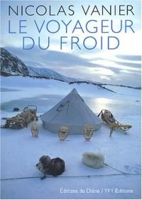 Nicolas Vanier : Le Voyageur du froid