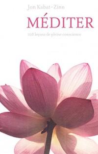 Méditer, 108 leçons de pleine conscience (+ 1 CD Audio de 12 méditations guidées à pratiquer chez soi avec la voix de Bernard Giraudeau)