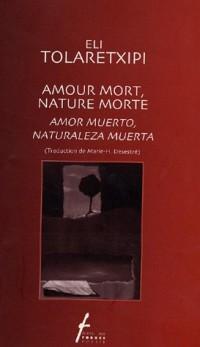 Amour mort, nature morte : Edtion bilingue français-espagnol