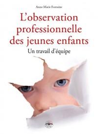 L'observation professionnelle des jeunes enfants: Un travail d'équipe.