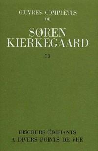 Oeuvres complètes, volume 13. Discours édifiants à divers points de vue