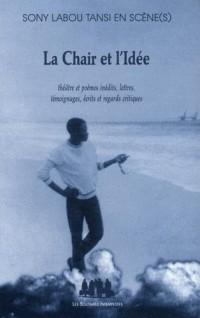 La chair et l'idée : Théâtre et poèmes inédits, lettres, témoignages, écrits et regards critiques
