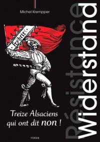 Widerstand : Treize Alsaciens qui ont dit non