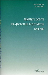 Auguste Comte : Trajectoires positives 1798-1998
