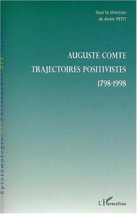Auguste Comte : Trajectoires positives 1798-1998