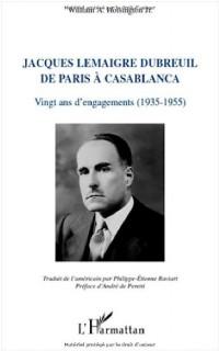 Jacques Lemaigre Dubreuil de paris a casablanca vingt ans d'engagements (1935-1955) : Vingt ans d'engagements (1935-1955)