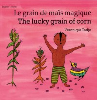 The Lucky Grain of Corn/Le Grain De Mais Magique: English - French