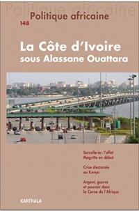 Politique Africaine N-148. la Cote d'Ivoire Sous Alassane Ouattara