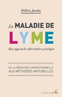 La maladie de Lyme : une approche pratique : De la médecine conventionnelle aux méthodes naturelles