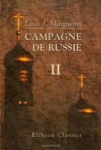 Campagne de Russie: Partie 1. Préliminaires de la campagne de Russie, ses causes, sa préparation, organisation de l'armée du 1er janvier 1810 au 31 janvier 1812. Tome 2