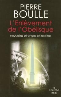 L'Enlèvement de l'Obélisque : Nouvelles étranges
