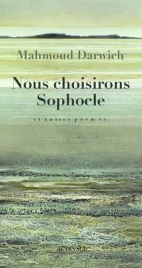 Nous choisirons Sophocle et autres poèmes