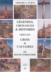 Légendes, croyances et histoires liées au croix et calvaires en Haute-Normandie