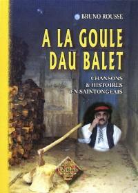 A la Goule dau Balet (chansons & histoires en saintongeais)