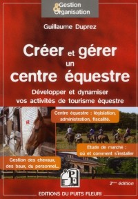 Creer et Gerer un Centre Equestre. Creation, Administration,Législation, Fiscalite... Comment Develo