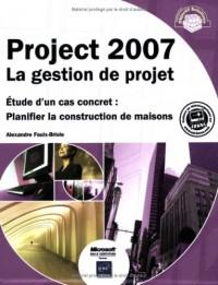 Project 2007 La gestion de projet - Étude d un cas concret : Planifier la construction de maisons