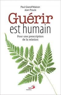 Guérir est humain : Pour une prescription de la relation