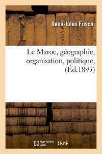 Le Maroc  Geographie  Organisation  ed 1895