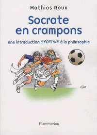 Socrate en crampons : Une introduction sportive à la philosophie