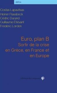 Euro, plan B : Sortir de la crise en Grèce, en France et en Europe