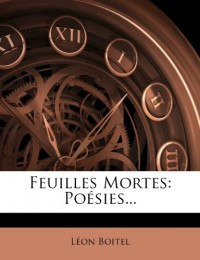 Feuilles Mortes: Poésies...