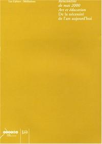 De la nécessité de l'art aujourd'hui : Rencontres de mai 2000 Art et éducation