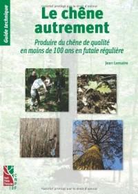 Le chêne autrement : Produire du chêne de qualité en moins de 100 ans