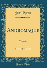Andromaque: Tragedie (Classic Reprint)