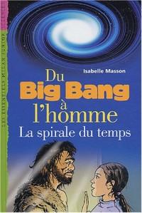 Du big-bang à l'homme : La spirale du temps