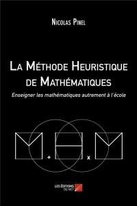 La Méthode Heuristique de Mathématiques: Enseigner Les Mathématiques Autrement À L'École